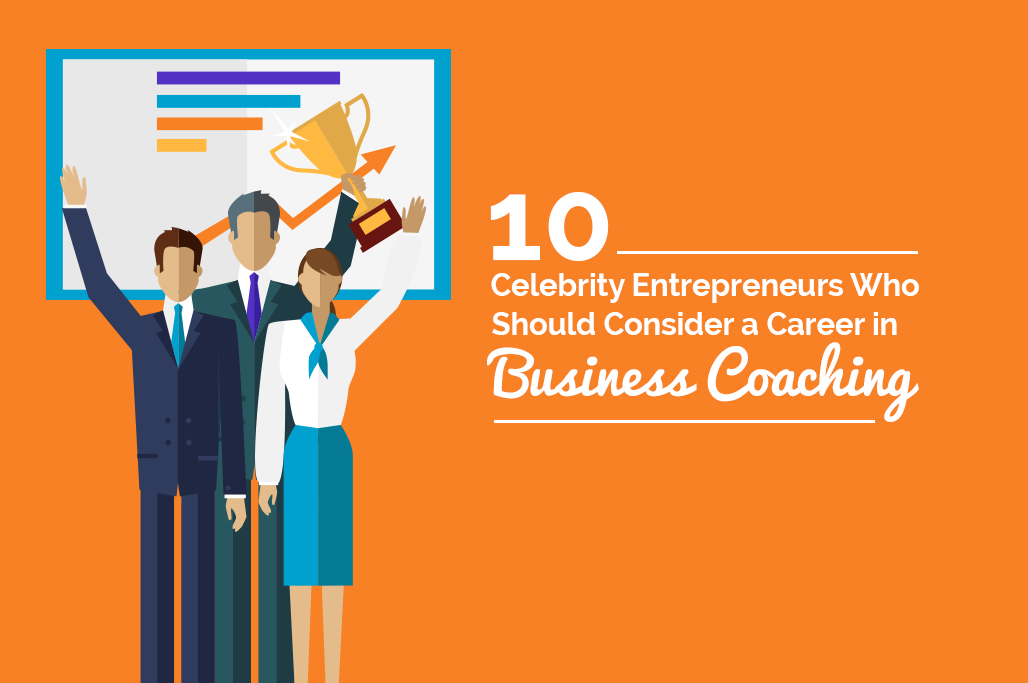 10 celebrity entrepreneurs who should consider a career in business coaching